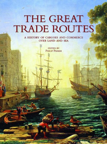 The Great Trade Routes: A History of Cargoes and Commerce over Land and Sea  2012 edition cover