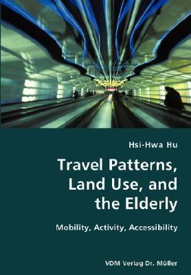 Travel Patterns, Land Use, and the Elderly- Mobility, Activity, Accessibility N/A 9783836419352 Front Cover