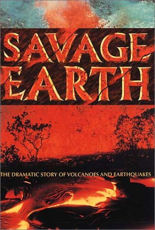 Savage Earth The Dramatic Story of Volcanoes and Earthquakes  2001 9780002201353 Front Cover