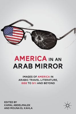 America in an Arab Mirror Images of America in Arabic Travel Literature, 1668 to 9/11 and Beyond 2nd 2000 edition cover