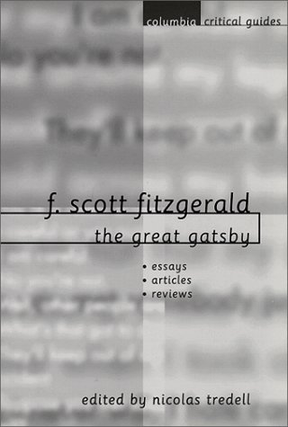 F. Scott Fitzgerald - The Great Gatsby Essays - Articles - Reviews  1999 9780231115353 Front Cover