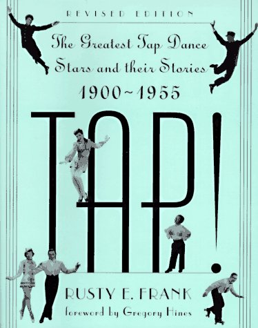 Tap! The Greatest Tap Dance Stars and Their Stories, 1900-1955 2nd 1994 (Revised) edition cover