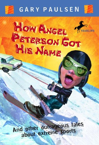 How Angel Peterson Got His Name And Other Outrageous Tales about Extreme Sports Reprint  edition cover