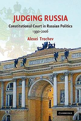 Judging Russia The Role of the Constitutional Court in Russian Politics, 1990-2006  2010 9780521173353 Front Cover