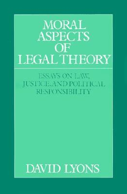 Moral Aspects of Legal Theory Essays on Law, Justice, and Political Responsibility  1993 9780521438353 Front Cover