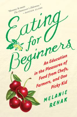 Eating for Beginners An Education in the Pleasures of Food from Chefs, Farmers, and One Picky Kid N/A 9780547520353 Front Cover