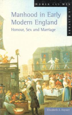 Manhood in Early Modern England Honor, Sex and Marriage  1999 edition cover