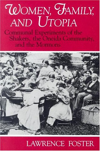 Women, Family, and Utopia Communal Experiments of the Shakers, the Oneida Community, and the Mormons  1991 edition cover