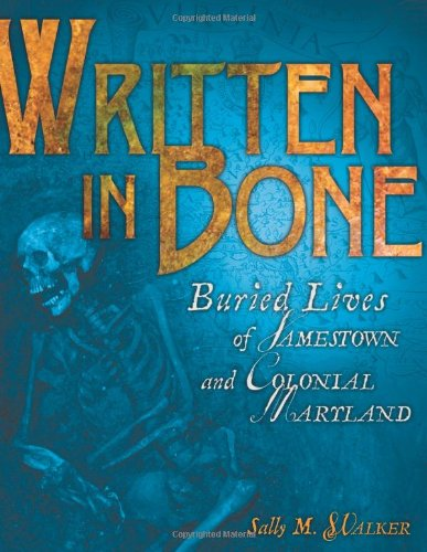 Written in Bone Buried Lives of Jamestown and Colonial Maryland  2009 edition cover