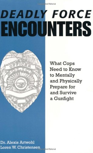 Deadly Force Encounters What Cops Need to Know to Mentally and Physically Prepare for and Survive a Gunfight N/A 9780873649353 Front Cover