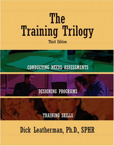 Training Trilogy Conducting Needs Assessments, Designing Programs, Training Skills 3rd 2007 edition cover
