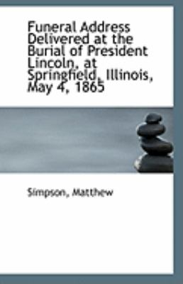 Funeral Address Delivered at the Burial of President Lincoln, at Springfield, Illinois, May 4 1865  N/A 9781113234353 Front Cover