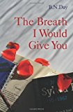 Breath I Would Give You  N/A 9781490476353 Front Cover