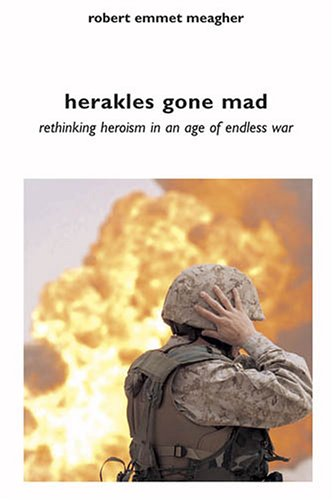 Herakles Gone Mad Rethinking Heroism in a Age of Endless War  2006 edition cover