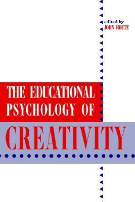 Educational Psychology of Creativity   2002 9781572732353 Front Cover
