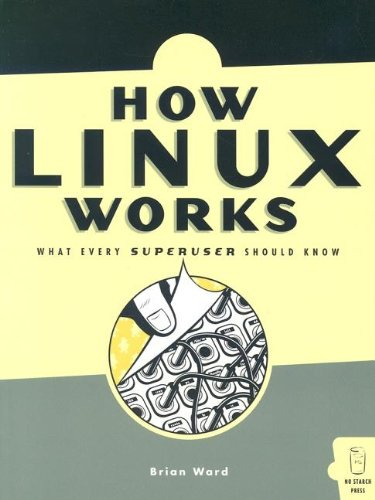 How Linux Works What Every Superuser Should Know  2004 9781593270353 Front Cover