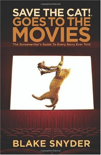 Save the Cat! Goes to the Movies The Screenwriter's Guide to Every Story Ever Told  2007 9781932907353 Front Cover