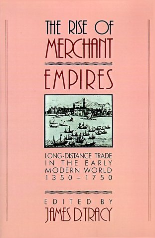 Rise of Merchant Empires Long Distance Trade in the Early Modern World, 1350-1750  1990 edition cover