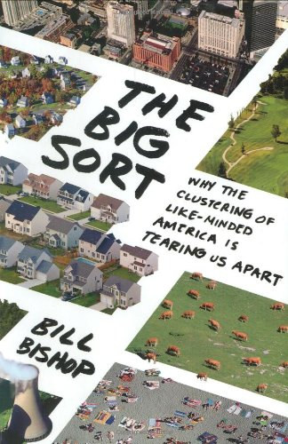 Big Sort Why the Clustering of Like-Minded America Is Tearing Us Apart  2008 edition cover