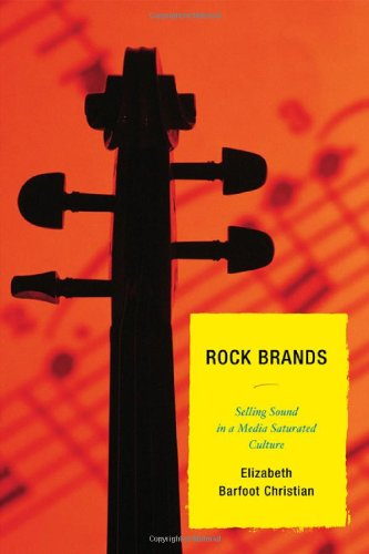 Rock Brands Selling Sound in a Media Saturated Culture  2010 edition cover