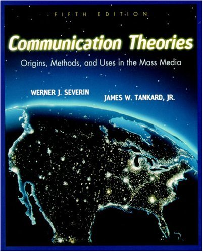 Communication Theories Origins, Methods and Uses in the Mass Media 5th 2001 (Revised) edition cover