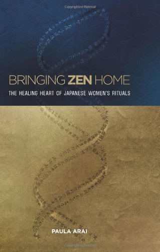Bringing Zen Home The Healing Heart of Japanese Women's Rituals  2011 9780824835354 Front Cover