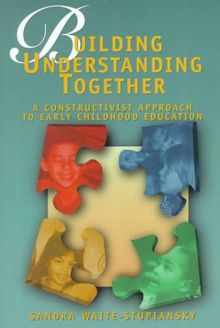 Building Understanding Together A Constructivist Approach to Early Childhood Education  1997 edition cover