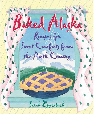 Baked Alaska Recipes for Sweet Comforts from the North Country N/A 9780882408354 Front Cover