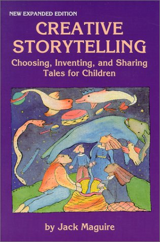 Creative Storytelling : Choosing, Inventing and Sharing Tales for Children 1st 1991 (Reprint) edition cover
