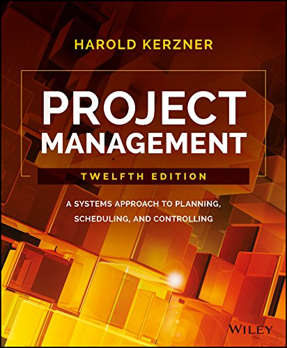 Project Management A Systems Approach to Planning, Scheduling, and Controlling, 12th Edition 12th 2017 9781119165354 Front Cover