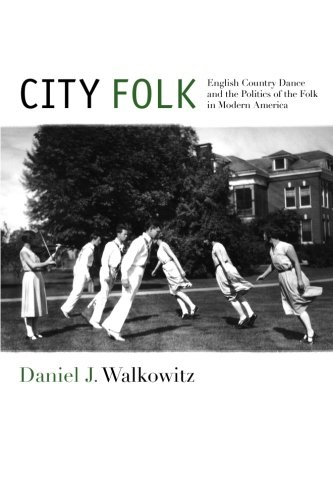 City Folk English Country Dance and the Politics of the Folk in Modern America  2013 9781479890354 Front Cover