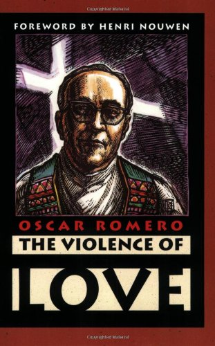 Violence of Love The Pastoral Wisdom of Archbishop Oscar Romero  2004 (Reprint) edition cover