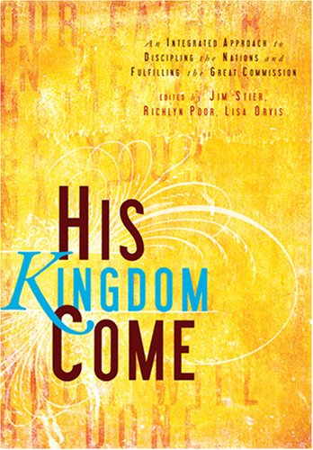 His Kingdom Come : An Integrated Approach to Discipling the Nations and Fulfilling the Great Commission  2008 9781576584354 Front Cover
