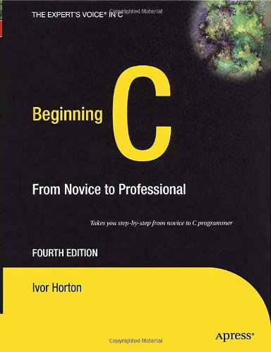 Beginning C Takes Your Step-by-Step from Novice to C Programmer 4th 2007 9781590597354 Front Cover