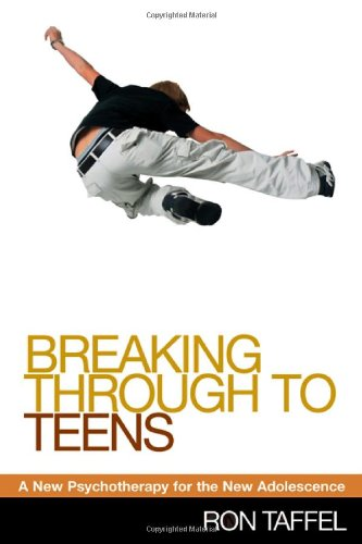Breaking Through to Teens A New Psychotherapy for the New Adolescence  2005 edition cover