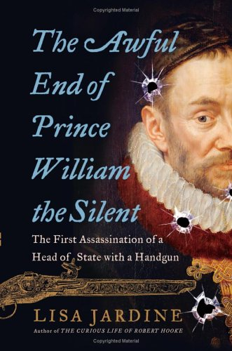 Awful End of Prince William the Silent The First Assassination of a Head of State with a Handgun  2005 edition cover