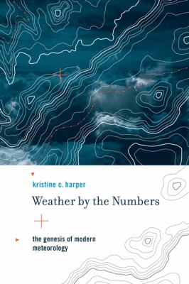 Weather by the Numbers The Genesis of Modern Meteorology  2012 9780262517355 Front Cover