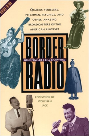 Border Radio Quacks, Yodelers, Pitchmen, Psychics, and Other Amazing Broadcasters of the American Airwaves 2nd 2002 (Revised) edition cover