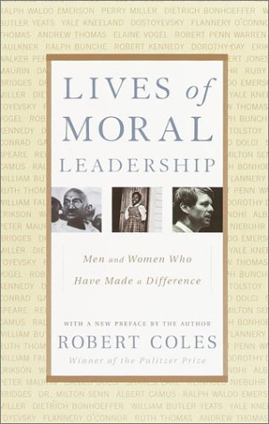 Lives of Moral Leadership Men and Women Who Have Made a Difference  2001 (Reprint) edition cover