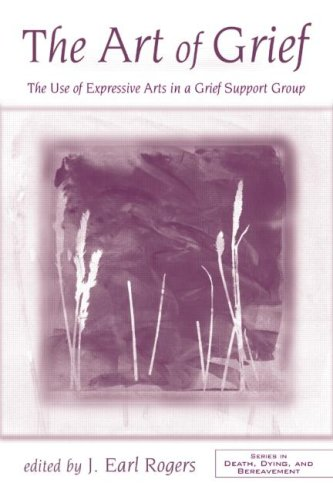 Art of Grief The Use of Expressive Arts in a Grief Support Group  2007 edition cover