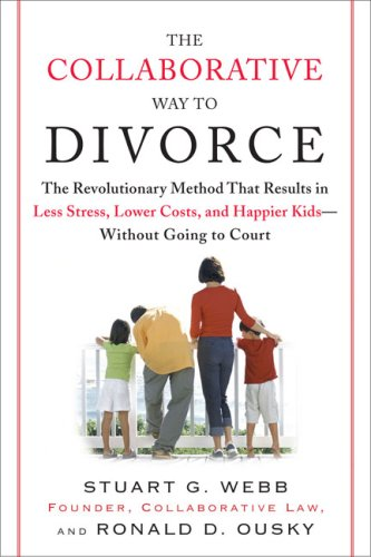 Collaborative Way to Divorce The Revolutionary Method That Results in Less Stress, Lower Costs, and Happier Kids-Without Going to Court N/A edition cover