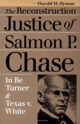 Reconstruction Justice of Salmon P. Chase In Re Turner and Texas v. White  1997 edition cover