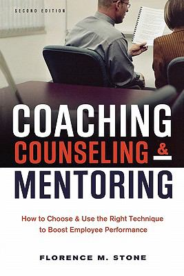Coaching, Counseling and Mentoring How to Choose and Use the Right Technique to Boost Employee Performance 2nd edition cover