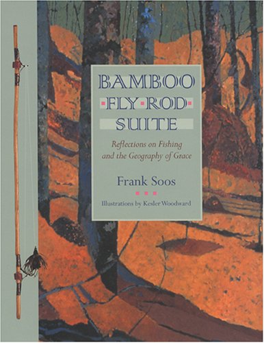 Bamboo Fly Rod Suite Reflections on Fishing and the Geography of Grace  1999 edition cover