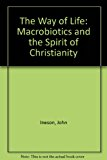 Way of Life : Macrobiotics and the Spirit of Christianity N/A 9780870406355 Front Cover