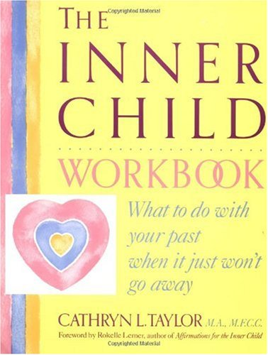 Inner Child Workbook What to Do with Your Past When It Just Won't Go Away  1991 (Workbook) 9780874776355 Front Cover