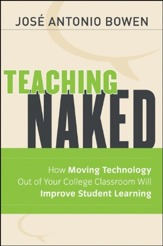 Teaching Naked How Moving Technology Out of Your College Classroom Will Improve Student Learning  2012 edition cover