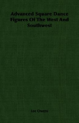 Advanced Square Dance Figures of the West and Southwest  N/A 9781406750355 Front Cover