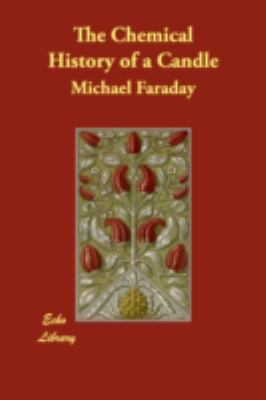 The Chemical History of a Candle:   2008 9781406875355 Front Cover