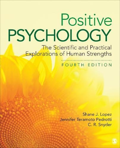 Positive Psychology The Scientific and Practical Explorations of Human Strengths 4th 2019 9781506357355 Front Cover
